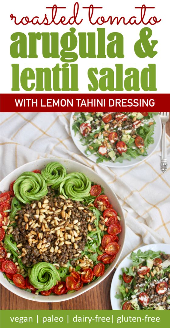 vegan roasted tomato arugula lentil salad with creamy lemon tahini dressing